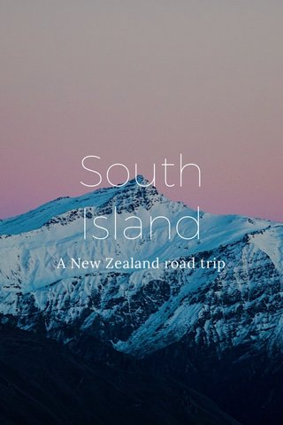 South Island A New Zealand road trip