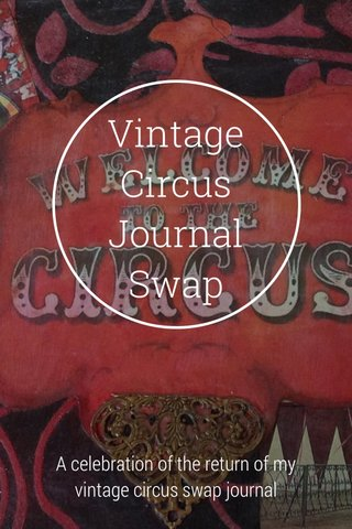 Vintage Circus Journal Swap A celebration of the return of my vintage circus swap journal