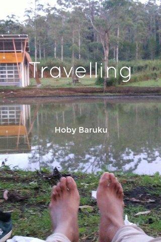 Travelling Hoby Baruku