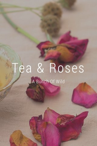 Tea & Roses A Bunch Of Wild