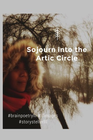 Sojourn into the Artic Circle #brainpoetrylll #lllimages #storystellerlll