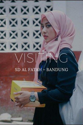 VISITING SD AL FATAH - BANDUNG
