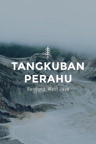 TANGKUBAN PERAHU Bandung, West Java