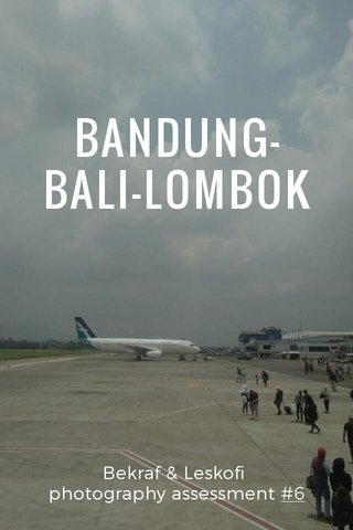 BANDUNG-BALI-LOMBOK Bekraf & Leskofi photography assessment #6