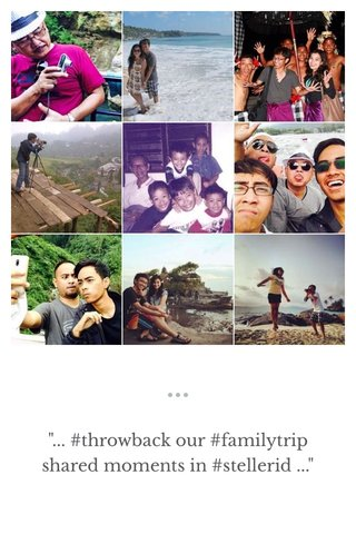 """""""... #throwback our #familytrip shared moments in #stellerid ..."""""""