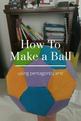 How To Make a Ball using pentagon(s) and hexagon(s)