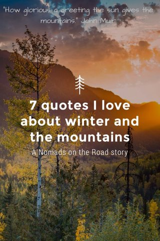 7 quotes I love about winter and the mountains A Nomads on the Road story
