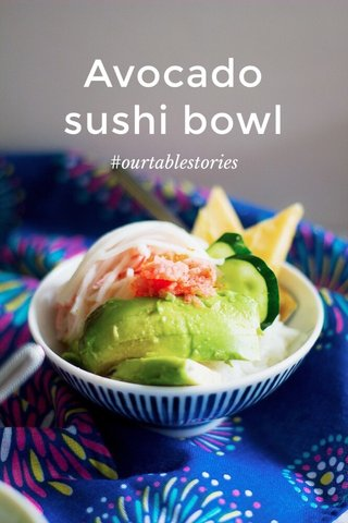 Avocado sushi bowl #ourtablestories