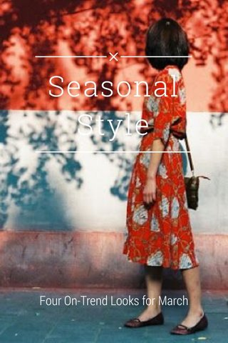 Seasonal Style Four On-Trend Looks for March
