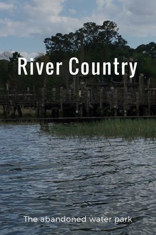 River Country The abandoned water park