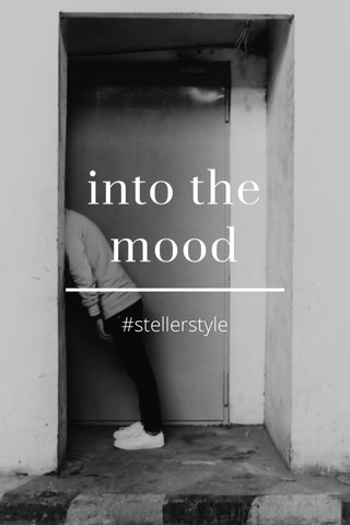 into the mood #stellerstyle