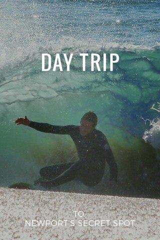 DAY TRIP TO NEWPORT'S SECRET SPOT
