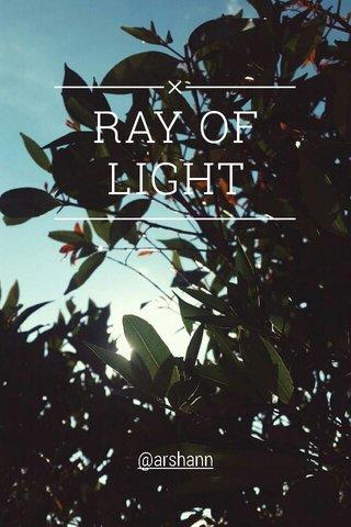 RAY OF LIGHT @arshann