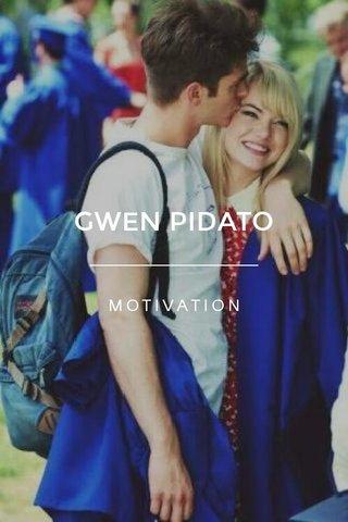 GWEN PIDATO MOTIVATION