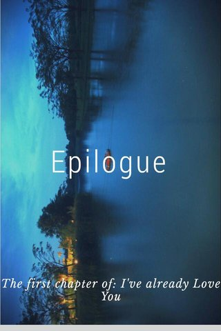 Epilogue The first chapter of: I've already Love You