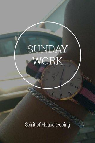 SUNDAY WORK Spirit of Housekeeping