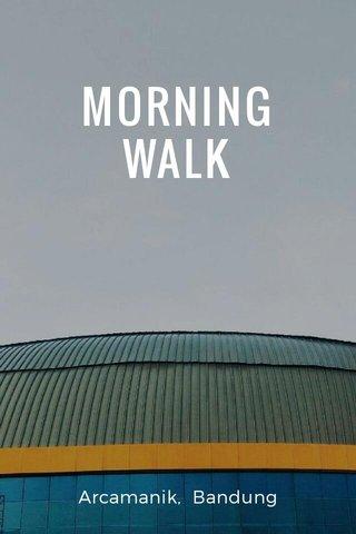 MORNING WALK Arcamanik, Bandung