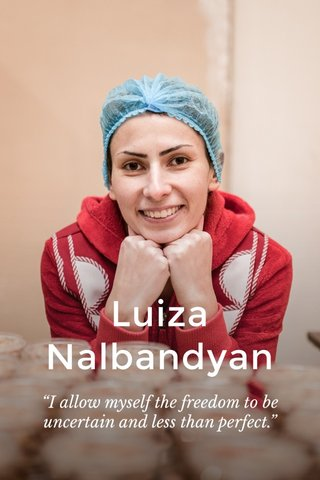 "Luiza Nalbandyan ""I allow myself the freedom to be uncertain and less than perfect."""