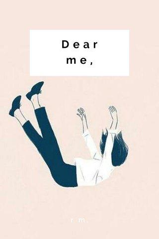 Dear me, r m.