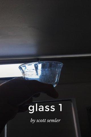glass 1 by scott semler