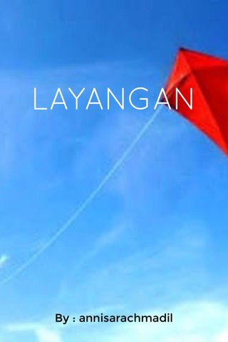 LAYANGAN By : annisarachmadil