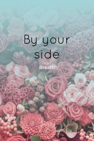 By your side Breath