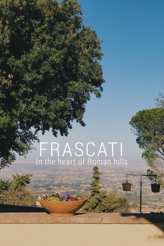 FRASCATI In the heart of Roman hills