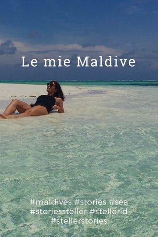 Le mie Maldive #maldives #stories #sea #storiessteller #stellerid #stellerstories
