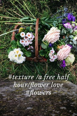 #texture /a free half hour/flower love #flowers