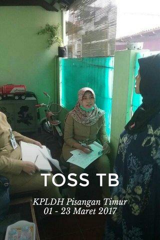 TOSS TB KPLDH Pisangan Timur 01 - 23 Maret 2017