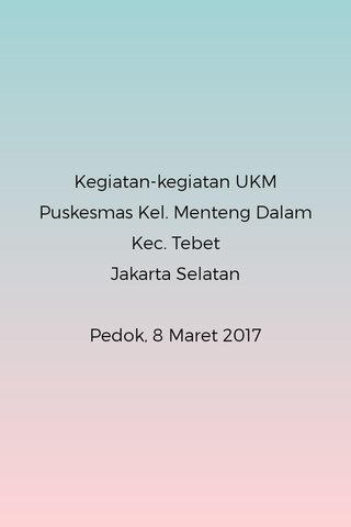 Kegiatan-kegiatan UKM Puskesmas Kel. Menteng Dalam Kec. Tebet Jakarta Selatan Pedok, 8 Maret 2017