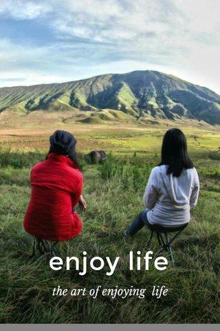 enjoy life the art of enjoying life