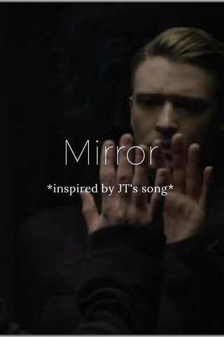 Mirror *inspired by JT's song*