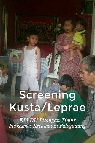 Screening Kusta/Leprae KPLDH Pisangan Timur Puskesmas Kecamatan Pulogadung