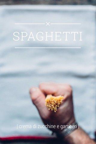 SPAGHETTI | crema di zucchine e gamberi |