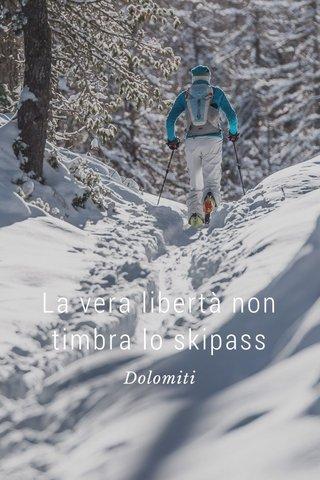 La vera libertà non timbra lo skipass Dolomiti