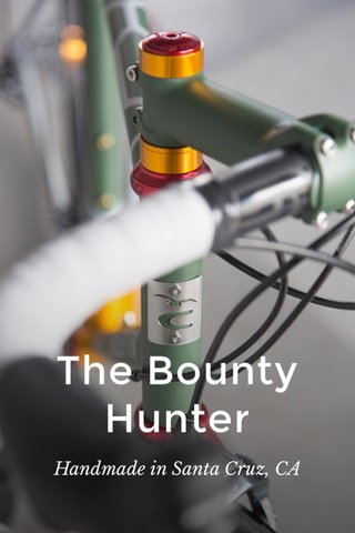 The Bounty Hunter Handmade in Santa Cruz, CA