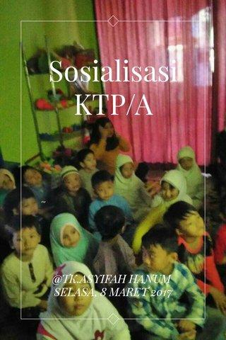 Sosialisasi KTP/A @TK.ASYIFAH HANUM SELASA, 8 MARET 2017
