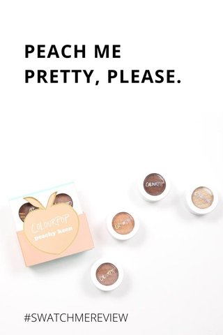 PEACH ME PRETTY, PLEASE. #SWATCHMEREVIEW