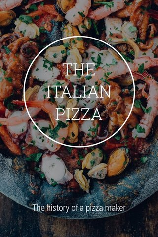 THE ITALIAN PIZZA The history of a pizza maker