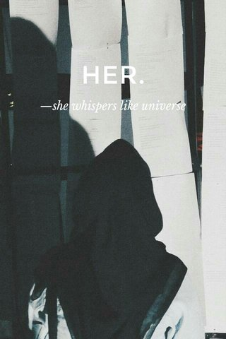 HER. —she whispers like universe