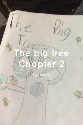 The big tree Chapter 2 By: Avery