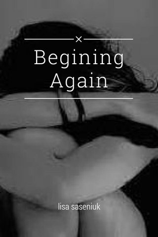 Begining Again lisa saseniuk