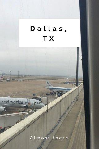 Dallas, TX Almost there