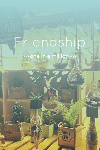 Friendship •••one in a million •••