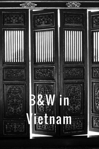 B&W in Vietnam