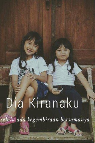 Dia Kiranaku selalu ada kegembiraan bersamanya