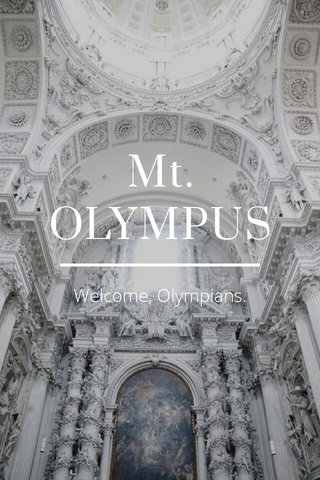 Mt. OLYMPUS Welcome, Olympians.
