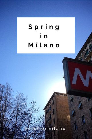 Spring in Milano #stellermilano