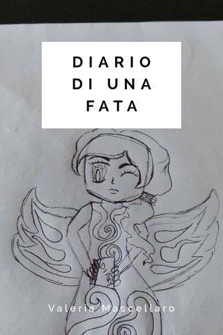 DIARIO DI UNA FATA Valeria Mascellaro
